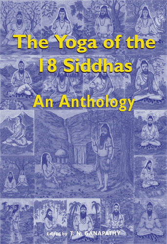 The Yoga of the 18 Siddhas: An Anthology - Click Image to Close